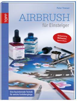 Airbrush für Einsteiger / Peter Tronser